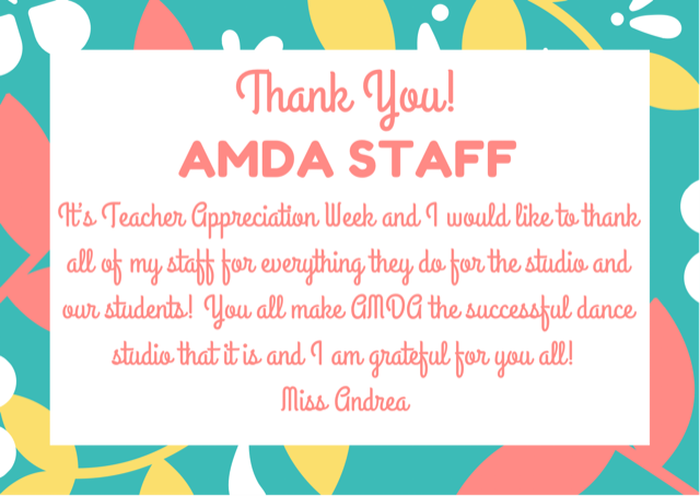 Thank you AMDA STAFF! It's teacher appreciation week and I would like to thank all of my staff for eveything they do for the studio and our students. YOU all make AMDA the successful dance studio that is it and I am grateful for you all! Miss Andrea